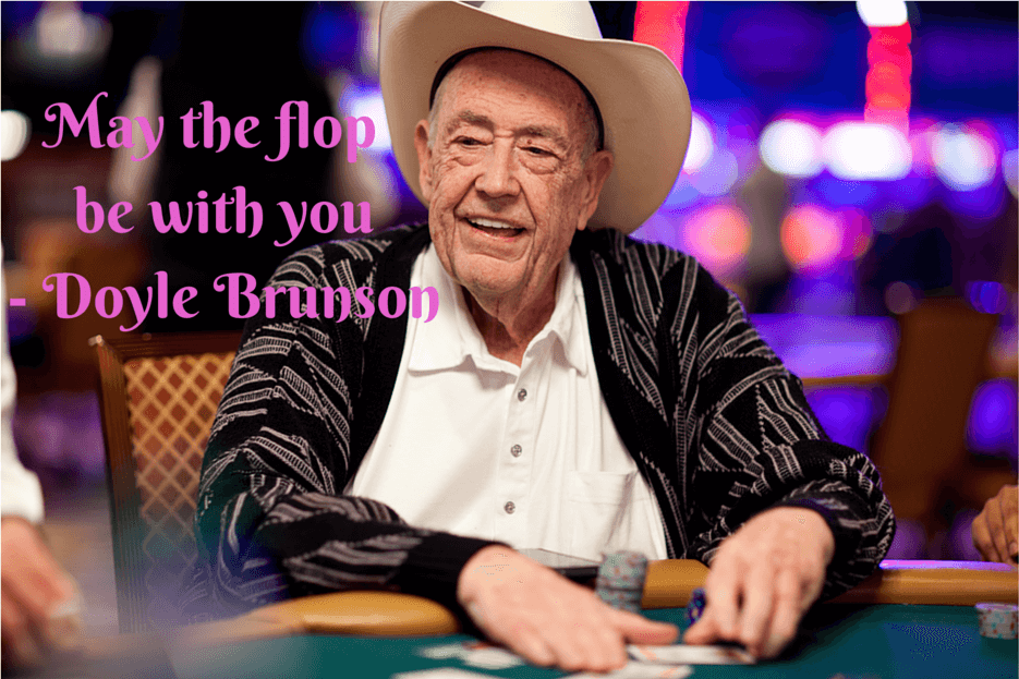 May the flop be with you - Doyle Brunson